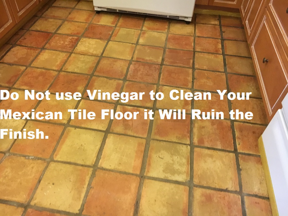 Mexican Tile Floor Care Do Not Use Vinegar To Clean Your Mexican
